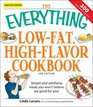 The Everything Low-Fat High-Flavor Cookbook Simple and satisfying meals you won't believe are good for you