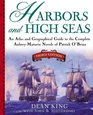 Harbors and High Seas, 3rd Edition : An Atlas and Georgraphical Guide to the Complete Aubrey-Maturin Novels of Patrick O'Brian, Third Edition