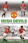 Irish Devils The Official Story of Manchester United and the Irish