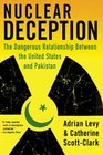 Nuclear Deception The Dangerous Relationship Between the United States and Pakistan