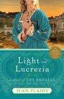 Light on Lucrezia A Novel of the Borgias