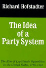 The Idea of a Party System The Rise of Legitimate Opposition in the United States 1780-1840