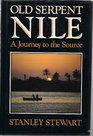 Old Serpent Nile a Journey to the Source A Journey to the Source
