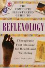 The Complete Illustrated Guide to Reflexology Therapeutic Foot Massage for Health and Well-Being