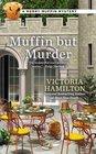 Muffin But Murder (Merry Muffin, Bk 2)