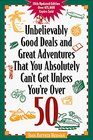 Unbelievably Good Deals and Great Adventures That You Absolutely Can't Get Unless You're Over 50 (Unbelievably Good Deals)