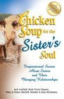 Chicken Soup for the Sister's Soul Inspirational Stories About Sisters and Their Changing Relationships