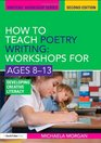 How to Teach Poetry Writing Workshops for Ages 8-13 Developing Creative Literacy
