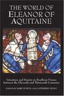 The World of Eleanor of Aquitaine: Literature and Society in Southern France between the Eleventh and Thirteenth Centuries