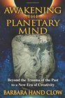 Awakening the Planetary Mind Beyond the Trauma of the Past to a New Era of Creativity