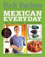 """Mexican Everyday (Recipes Featured on Season 4 of the PBS-TV series """"Mexico One Plate at a Time"""")"""