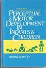 Perceptual and Motor Development in Infants and Children