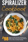 Spiralizer Cookbook Top 98 Veggie Friendly Spiralizer Recipes-From Sweet Potato Fries And Zucchini Ribbons To Carrot Rice And Beet Noodles  Spiralizer Vegetable Spiralizer Cooking