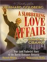 A Slobbering Love Affair The True  Story of the Torrid Romance Between Barack Obama and the Mainstream Media