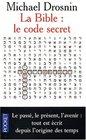 La Bible  Le Code secret  Le pass le prsent l'avenir tout est crit depuis l'origine des temps