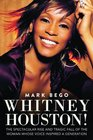 Whitney Houston The Spectacular Rise and Tragic Fall of the Woman Whose Voice Inspired a Generation