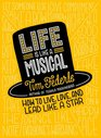 Life is Like a Musical How to Live Love and Lead Like a Star