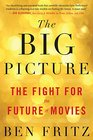The Big Picture The Fight for the Future of Movies
