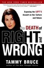 The Death of Right and Wrong : Exposing the Left's Assault on Our Culture and Values