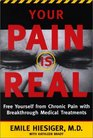 Your Pain Is Real Free Yourself from Chronic Pain With Breakthrough Medical Treatments