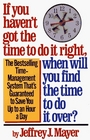 IF YOU HAVEN'T GOT THE TIME TO DO IT RIGHT, WHEN WILL YOU FIND THE TIME TO DO IT