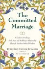 The Committed Marriage : A Guide to Finding a Soul Mate and Building a Relationship Through Timeless Biblical Wisdom (Biblical Perspectives on Current Issues)