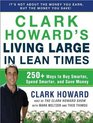 Clark Howard's Living Large in Lean Times 250 Ways to Buy Smarter Spend Smarter and Save Money