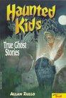 Haunted Kids: True Ghost Stories (True Ghost Stories)
