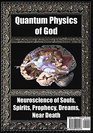 Quantum Physics of God Neuroscience of Souls Spirits Dreams Prophecy Near Death