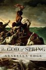 The God of Spring: A Novel