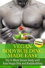 Vegan Bodybuilding Made Easy The 4Week Dream Body with Raw Vegan Diet and Bodybuilding