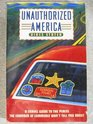 Unauthorized America A Travel Guide to the Places the Chamber of Commerce Won't Tell You About