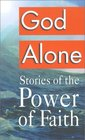 God Alone Stories of the Power of Faith