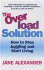 The Overload Solution How to Stop Juggling and Start Living