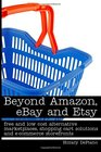 Beyond Amazon eBay and Etsy free and low cost alternative marketplaces shopping cart solutions and e-commerce storefronts