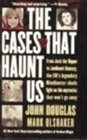 Cases That Haunt Us From Jack the Ripper to Jonbenet Ramsey the Fbi's Legendary Mindhunter Unravels the Mysteries