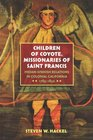 Children of Coyote, Missionaries of Saint Francis: Indian-Spanish Relations in Colonial California, 1769-1850 (Published for the Omohundro Institute of ... History and Culture, Williamsburg, Virginia)