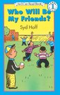 Who Will Be My Friends? (I Can Read Books (Harper Hardcover))