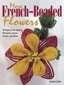 More French Beaded Flowers: 38 Patterns for Blossoms, Leaves, Bugs  More