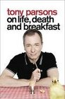 Tony Parsons on Life Death and Breakfast