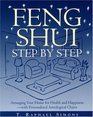 Feng Shui Step by Step : Arranging Your Home for Health and Happiness--with Personalized Astrological Charts