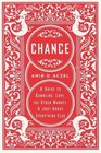 Chance  A Guide to Gambling Love the Stock Market and Just About Everything Else