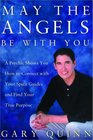 May the Angels Be with You : A Psychic Helps You Find Your Spirit Guides and Your True Purpose