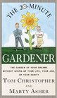 The 20-Minute Gardener  The Garden of Your Dreams Without Giving up Your Life Your Job or Your Sanity