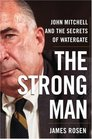 The Strong Man John Mitchell and the Secrets of Watergate