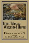 Trout Tales and Watershed Heroes the greatest stories from the first thirty years of BANKNOTES