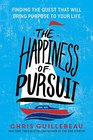 The Happiness of Pursuit Finding the Quest That Will Bring Purpose to Your Life