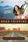 Road Tripping A Parent's Guide to Planning and Surviving the Annual Car Trip