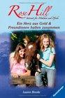 Rose Hill 3  4 Ein Herz aus Gold  Freundinnen halten zusammen