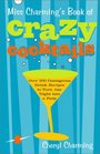 Miss Charming's Book of Crazy Cocktails: Over 200 Outrageous Drink Recipes to Turn Any Night into a Party